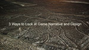 featured image of the post 3 Ways to Look at Game Narrative and Design